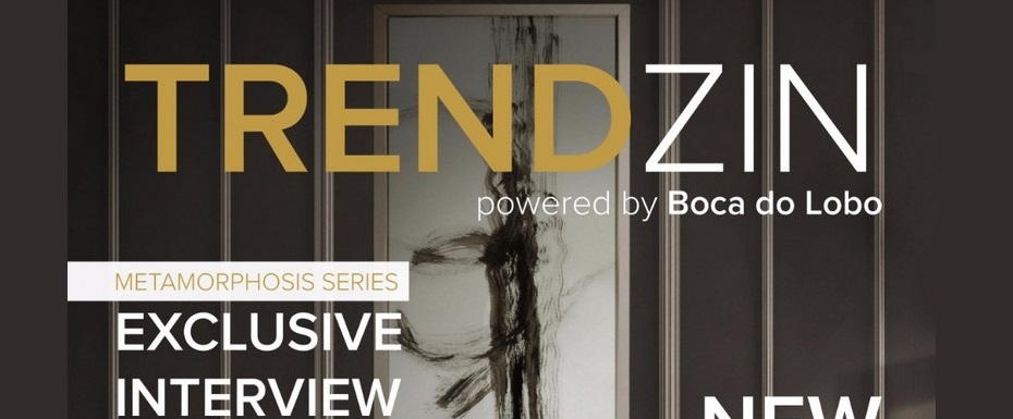 Interior Design Trends: Get to Know the New E-zine for Design Lovers Interior Design Trends Interior Design Trends: Get to Know the New E-zine for Design Lovers Explore 2017 Design Trends with TRENDZIN Powered by Boca do Lobo 21